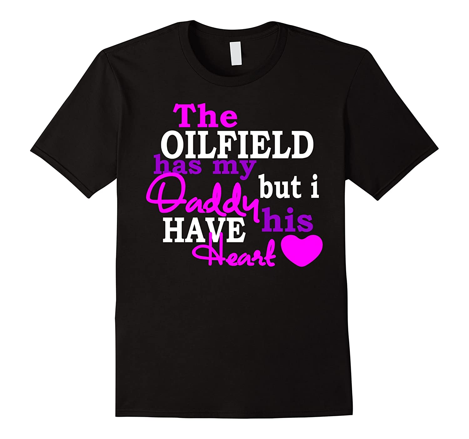 c226492f The Oilfield Has My Daddy But I Have His Heart TShirt-TH - TEEHELEN