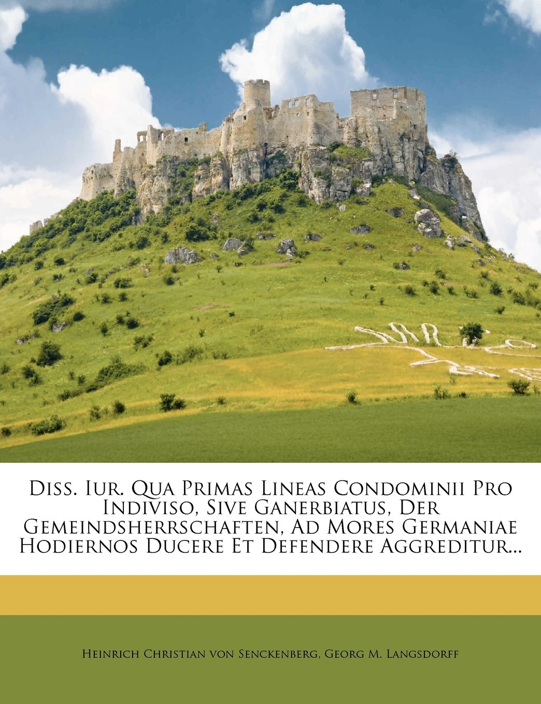 Diss. Iur. Qua Primas Lineas Condominii Pro Indiviso, Sive Ganerbiatus, Der Gemeindsherrschaften, Ad Mores Germaniae Hodiernos Ducere Et Defendere Aggreditur... pdf epub