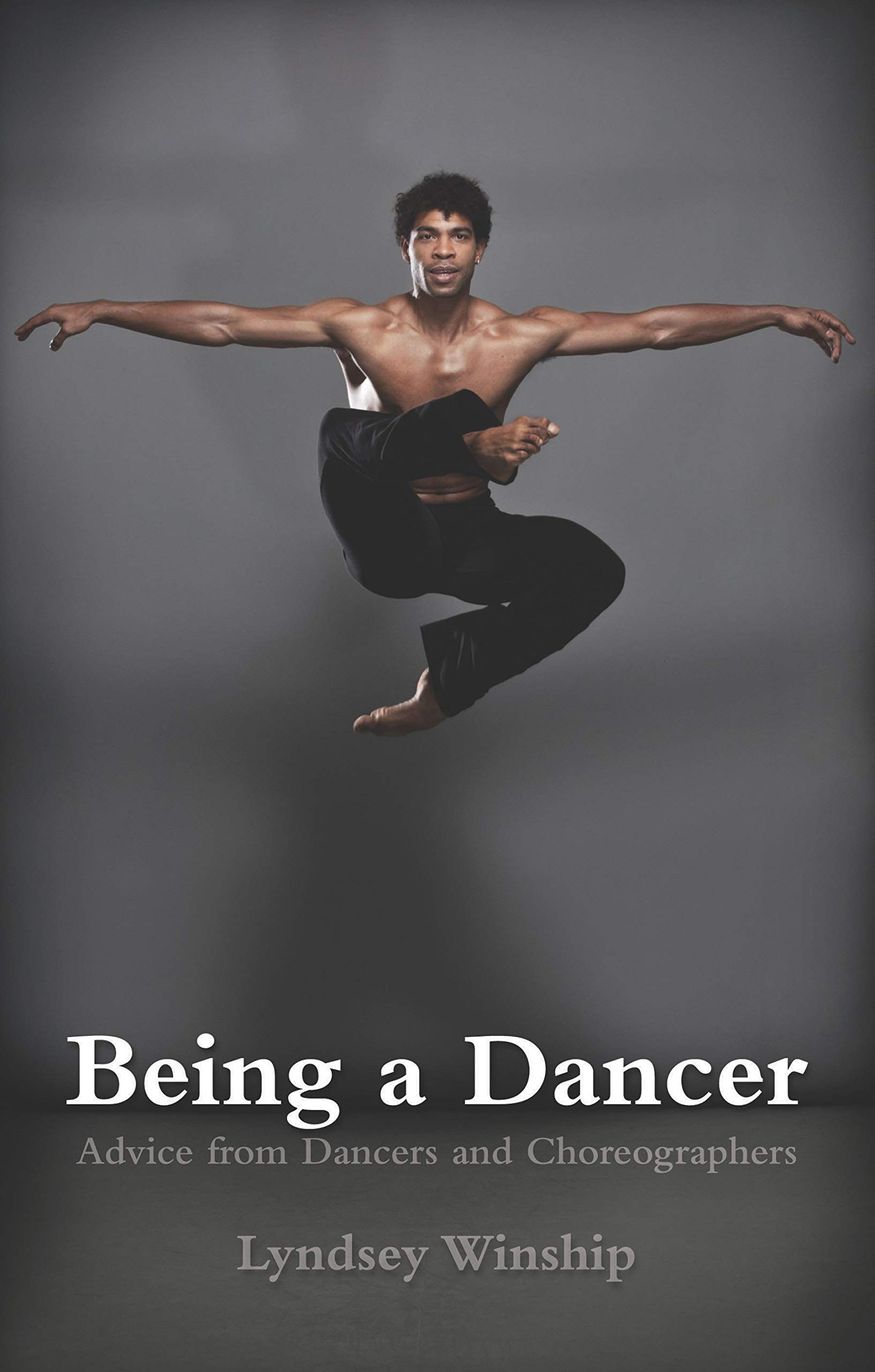 Being A Dancer Advice From Dancers And Choreographers Paperback 16 Jul 2015