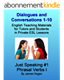 Dialogues and Conversations 1-10. English Phrasal Verbs I.: English Teaching Materials for Tutors and Students in Private ESL Lessons (Just Speaking 2014) (English Edition)