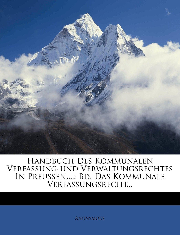 Download Handbuch Des Kommunalen Verfassung-und Verwaltungsrechtes In Preussen....: Bd. Das Kommunale Verfassungsrecht... (German Edition) pdf epub