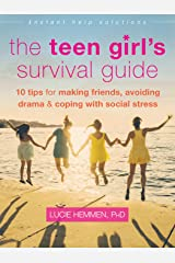 The Teen Girl's Survival Guide: Ten Tips for Making Friends, Avoiding Drama, and Coping with Social Stress (The Instant Help Solutions Series) Kindle Edition