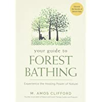 Your Guide to Forest Bathing: Experience the Healing Power of Nature - Discover the Secrets of Shinrin-Yoku