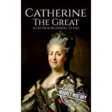 Catherine the Great: A Life From Beginning to End (Biographies of Russian Royalty)