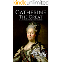 Catherine the Great: A Life From Beginning to End (Biographies of Women in History Book 7)