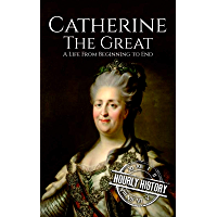 Catherine the Great: A Life From Beginning to End (Biographies of Women in History Book 7) (English Edition)