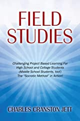 """Field Studies: Challenging Project Based Learning For High School and College Students (Middle School Students, too!) The """"Socratic Method"""" in Action! Kindle Edition"""