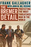 The Bremer Detail: Protecting the Most Threatened Man in the World by Gallagher, Frank, Del Vecchio, John M. (September 30, 2014) Paperback