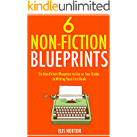 SIX NON-FICTION BLUEPRINTS (bundle 2017): 6 Non-Fiction Blueprints to Use as Your Guide in Writing Your First Book