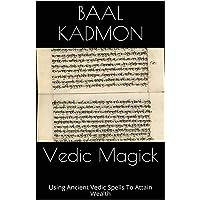 Using Ancient Vedic Spells to Attain Wealth: Volume 1