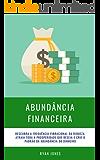 Abundância Financeira: Descubra A Frequência Vibracional Da Riqueza, Atraia Toda A Prosperidade Que Deseja E Crie O…
