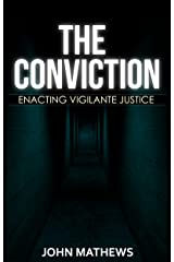 The Conviction: Enacting Vigilante Justice Kindle Edition