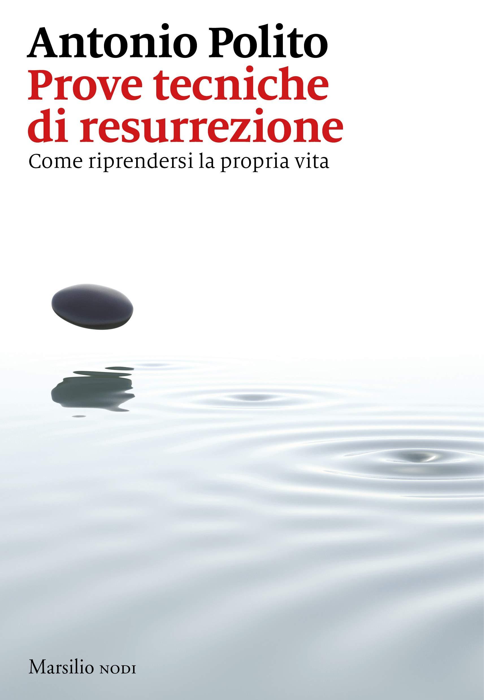 Prove tecniche di resurrezione. Come riprendersi la propria vita Copertina flessibile – 18 ott 2018 Antonio Polito Marsilio 8831743562 SCIENZE SOCIALI