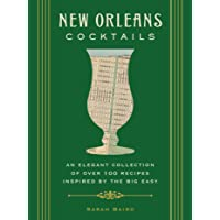 New Orleans Cocktails: An Elegant Collection of over 100 Recipes Inspired by the Big Easy (Cocktail Recipes, New Orleans…