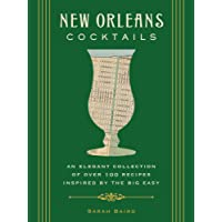 New Orleans Cocktails: Over 100 Drinks from the Sultry Streets and Balconies of the Big Easy