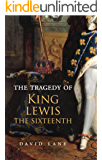 The Tragedy of King Lewis the Sixteenth: a modern dramatization (English Edition)