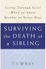 SURVIVING THE DEATH OF A SIBLING:  Living Through Grief When an Adult Brother or Sister Dies Paperback