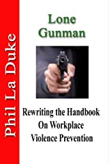 Lone Gunman: Rewriting The Handbook On Workplace Violence Prevention (EBOOK) Kindle Edition