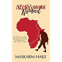 Abyssinian Nomad: An African woman's journey of love, loss, and adventure from Cape to Cairo