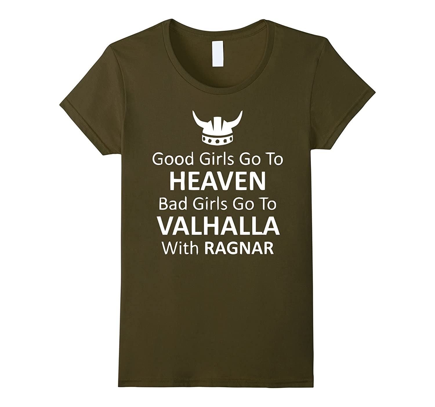 """Good girls go to heaven, Bad girls go to Valhalla"" T Shirt"
