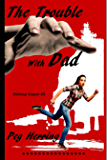 The Trouble with Dad (Kidnap Capers Book 3)