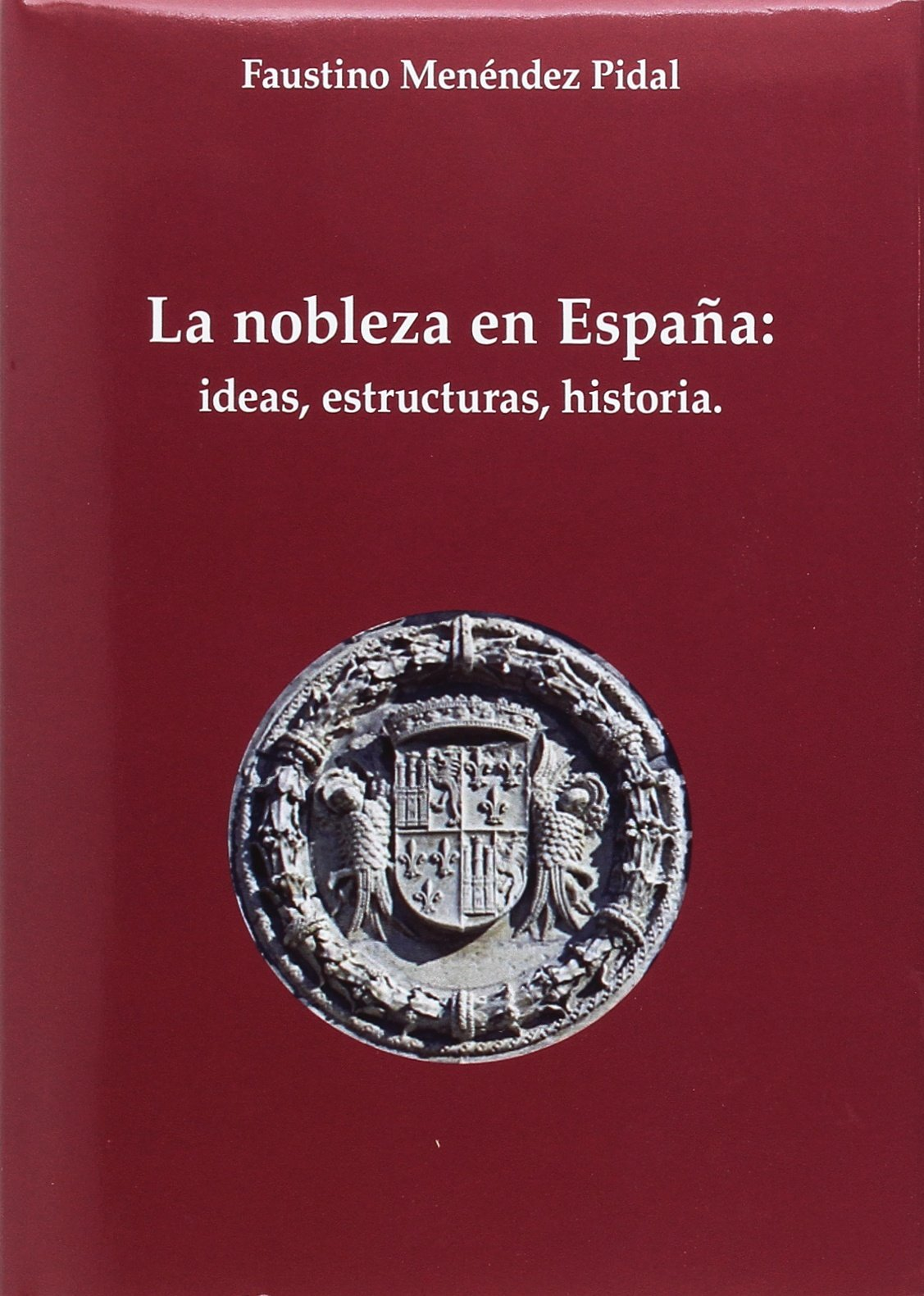 La nobleza en España: Ideas, estructura, historia: Amazon.es: Menéndez-Pidal de Navascués, Faustino: Libros
