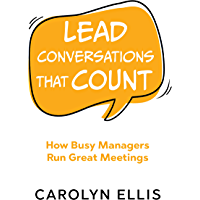 Lead Conversations That Count: How Busy Managers Run Great Meetings