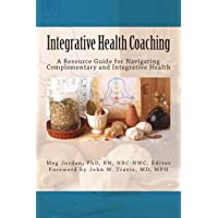 Integrative Health Coaching: Resource Guide for Navigating Complementary and Integrative Health