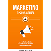 Marketing Tips For Authors: A Marketing Guide For Authors To Become Profitable Authors (Authors Unite Book 6)