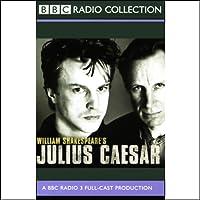 BBC Radio Shakespeare: Julius Caesar (Dramatized)
