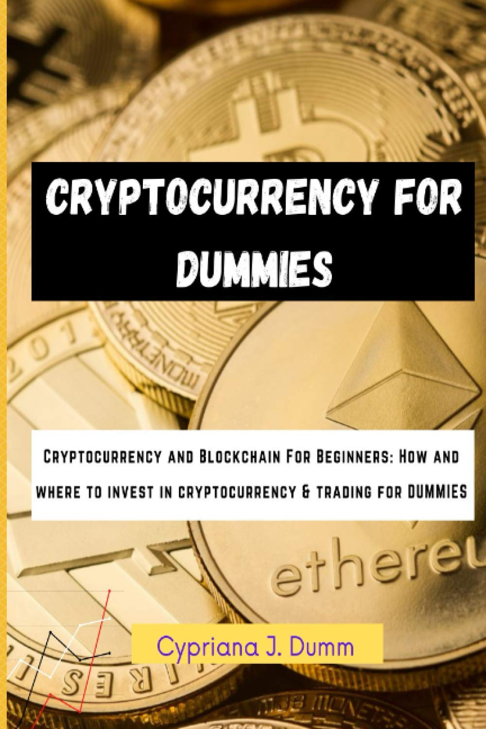 Cryptocurrency For Dummies: Beginners Guide on How and Where to Invest in  Cryptocurrency in 2021, Trading for Beginners with Zero Previous Knowledge  | Cryptocurrency and Blockchain: Dumm, Cypriana J.: 9798702585550:  Amazon.com: Books