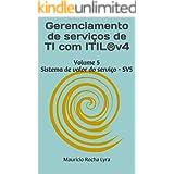 Gerenciamento de serviços de TI com ITIL®v4: Volume 5 Sistema de valor do serviço - SVS (Gerenciamento de serviço moderna)