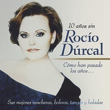 Cómo Han Pasado Los Años: 10 Años Sin Rocío Dúrcal: Rocío Dúrcal: Amazon.es: Música