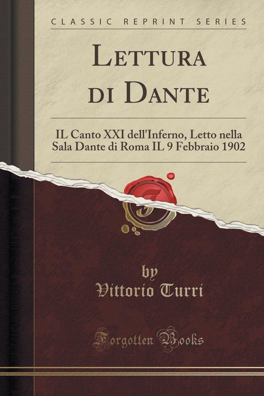 Lettura di Dante: IL Canto XXI dell'Inferno, Letto nella Sala Dante di Roma IL 9 Febbraio 1902 (Classic Reprint) (Italian Edition) PDF