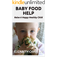 Baby Food Help: Raise A Happy Healthy Child