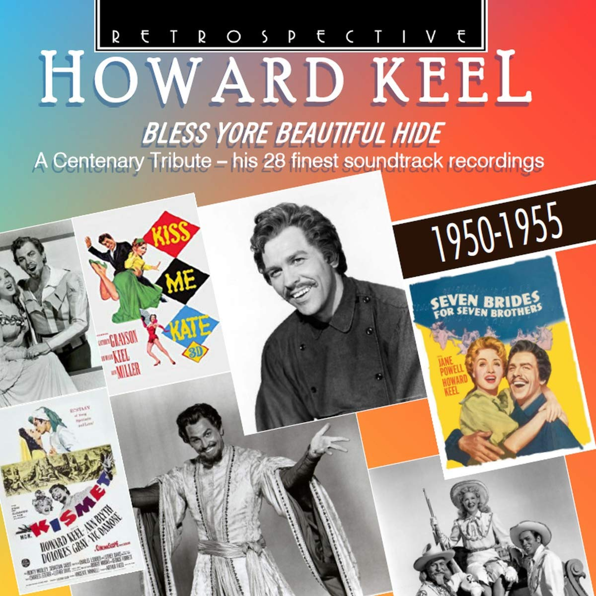 Howard Keel: Bless Yore Beautiful Hide - A Centenary Tribute, His 28 Finest soundtrack recordings 1950-1955