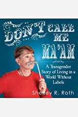 Don't Call Me Ma'am: A Transgender Story of Living In A World Without Labels Kindle Edition