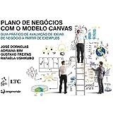 Plano de Negócios com o Modelo Canvas. Guia Prático de Avaliação de Ideias de Negócio a Partir de Exemplos