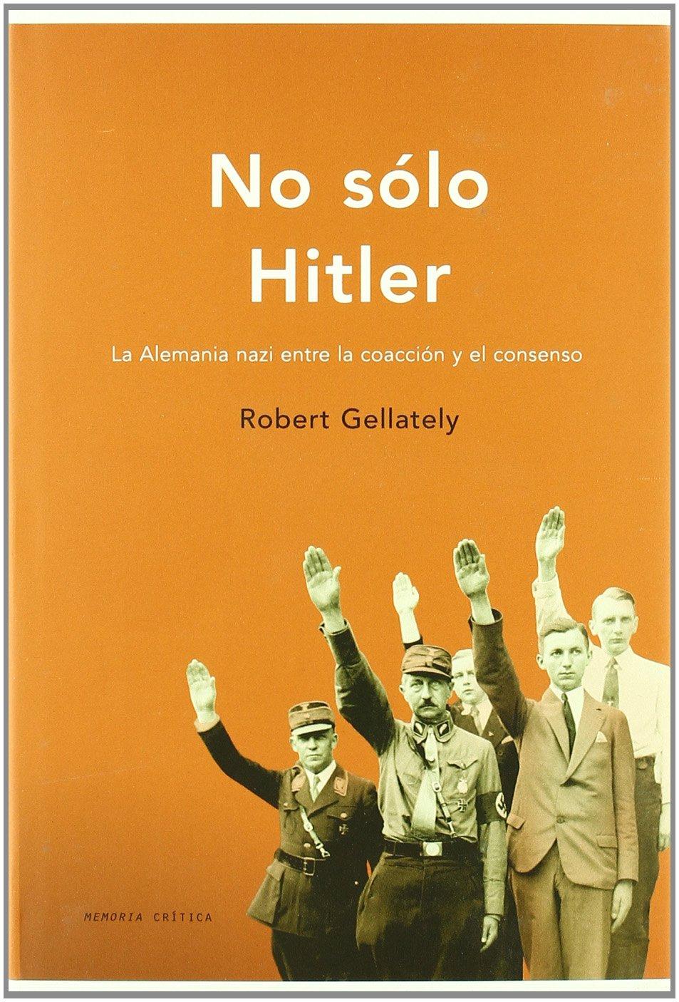 No sólo Hitler: La Alemania nazi entre la coacción y el consenso
