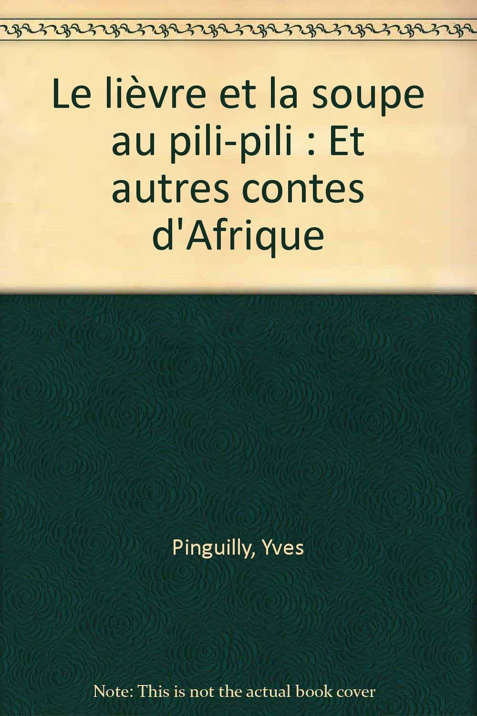 Le lièvre et la soupe au pili-pili : Et autres contes d'Afrique Poche – 1 mars 1994 Yves Pinguilly Rageot 2700221451 93022012051012700221451