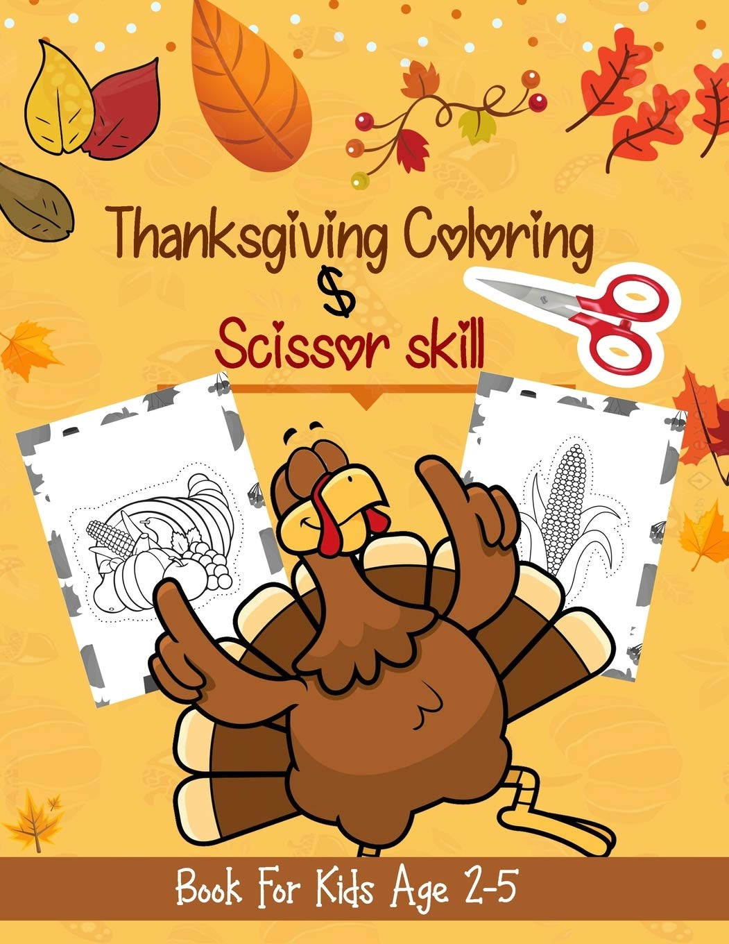 Thanksgiving Coloring & Scissor Skill Book For Kids Age 2-5: Funny Thanksgiving Gift And Scissor Skills Cut & Paste Activity Book For Kids, Toddlers ... (Excellent Thanksgiving Gift For Kids)