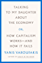 Talking to My Daughter About the Economy: or, How Capitalism Works-and How It Fails