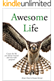Awesome Life: Create The Life You Always Wanted and Soar With Purpose