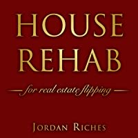 House Rehab for Real Estate Flipping: The Beginners Tutorial for Investing in a Property with Due Diligence Guide and…