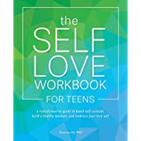 The Self-Love Workbook for Teens: A Transformative Guide to Boost Self-Esteem, Build a Healthy Mindset, and Embrace Your…