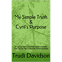 My Simple Truth & Cyril's Purpose: A Call to The Collective Consciousness The Call to The Collective Consciousness
