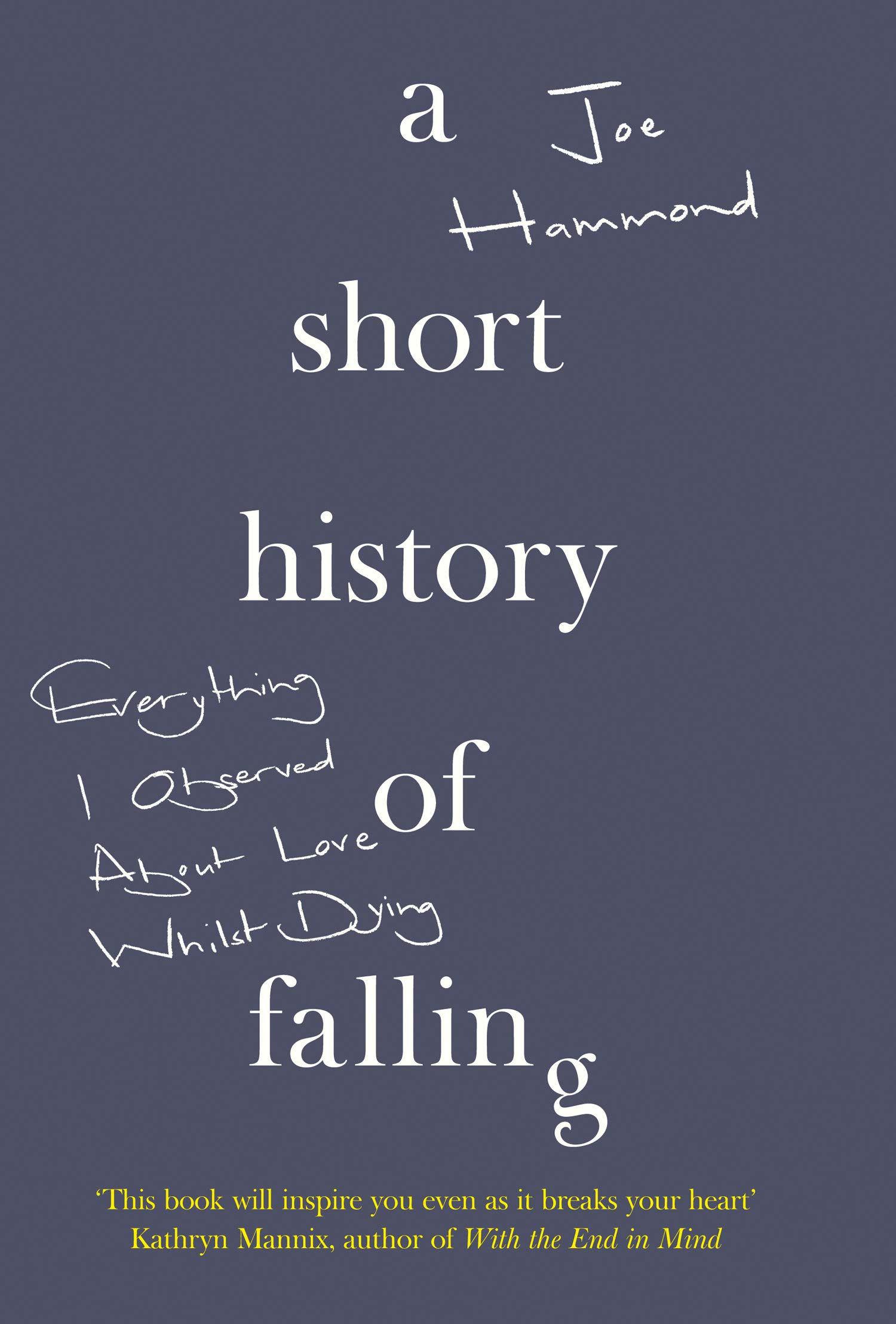 A Short History Of Falling  Everything I Observed About Love Whilst Dying