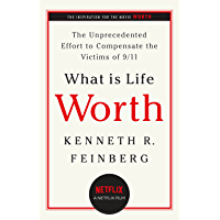 What Is Life Worth?: The Unprecedented Effort to Compensate the Victims of 9/11 (English Edition)