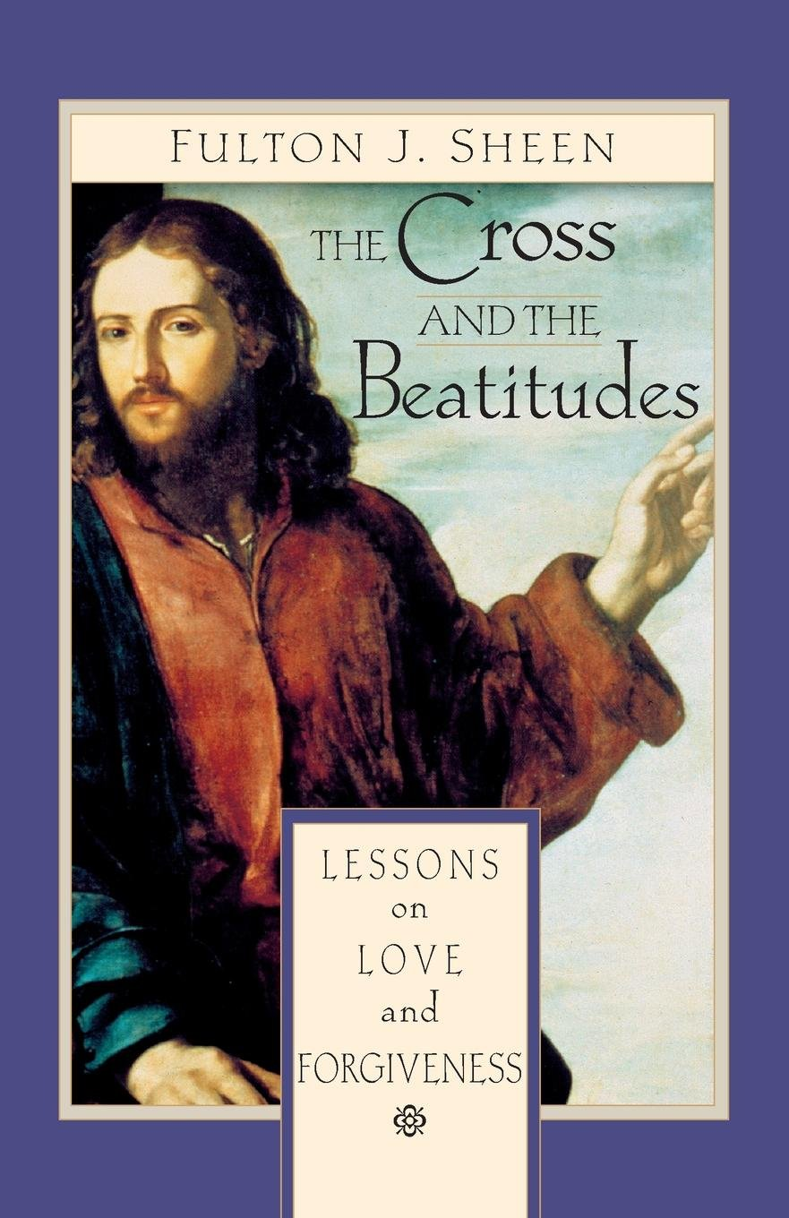 The Cross and the Beatitudes: Lessons on Love and Forgiveness pdf epub