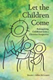 Let the Children Come: Reimagining Childhood from a Christian Perspective (The Families and Faith)